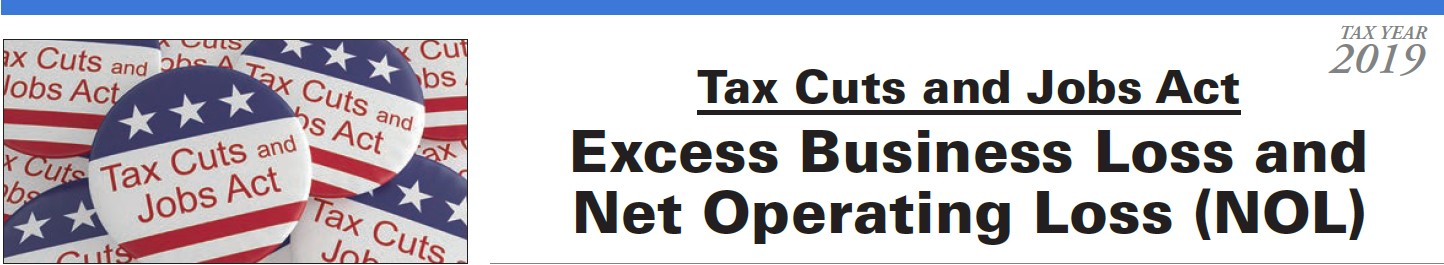 Tax Cuts and Jobs Act Excess Business Loss and Net Operating Loss (NOL)