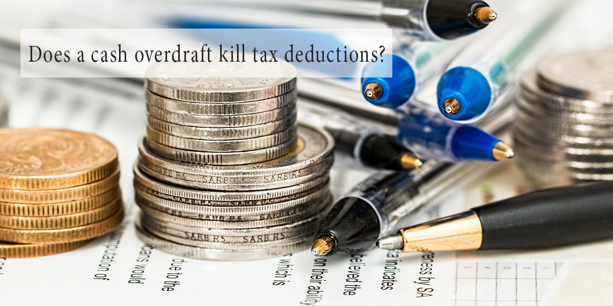 Does a cash overdraft kill tax deductions?